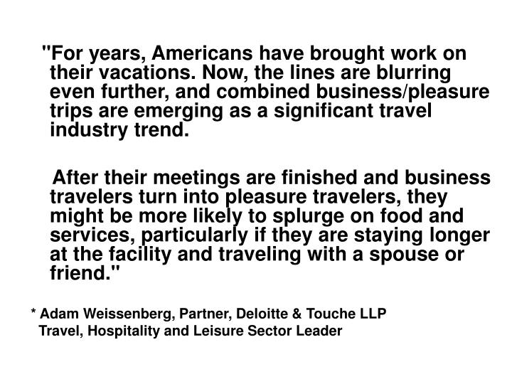 """For years, Americans have brought work on their vacations. Now, the lines are blurring even further, and combined business/pleasure trips are emerging as a significant travel industry trend."