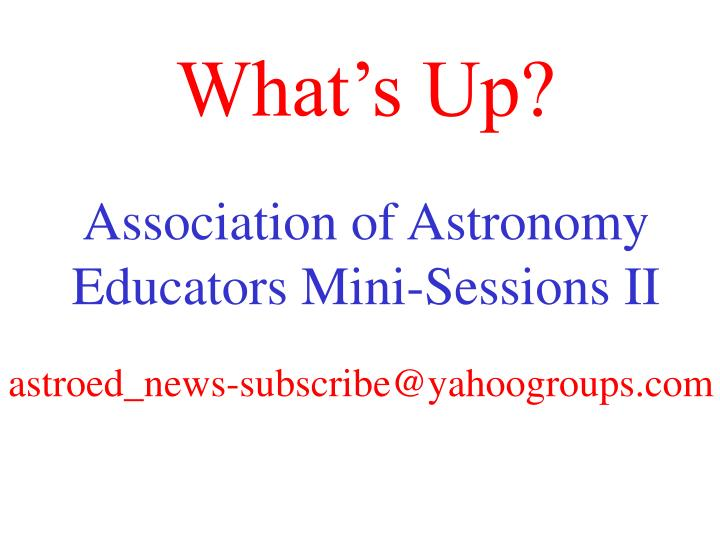 What s up association of astronomy educators mini sessions ii l.jpg