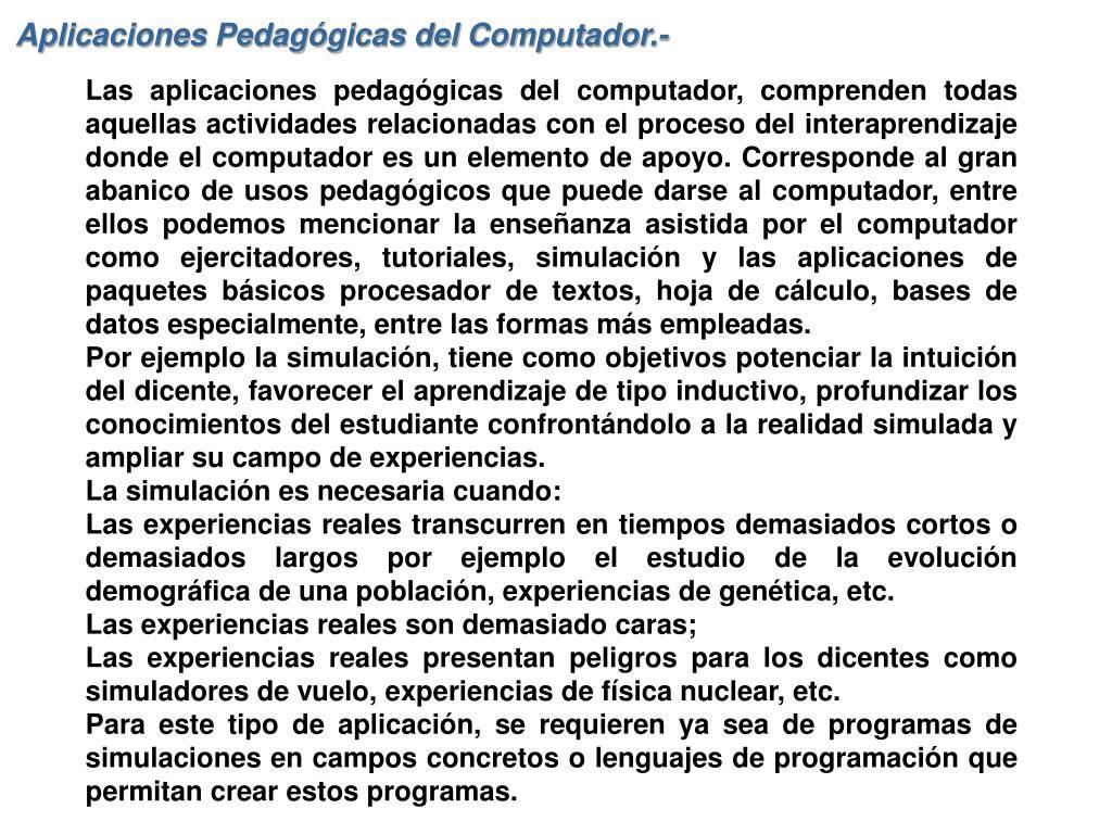 Aplicaciones Pedagógicas del Computador.-