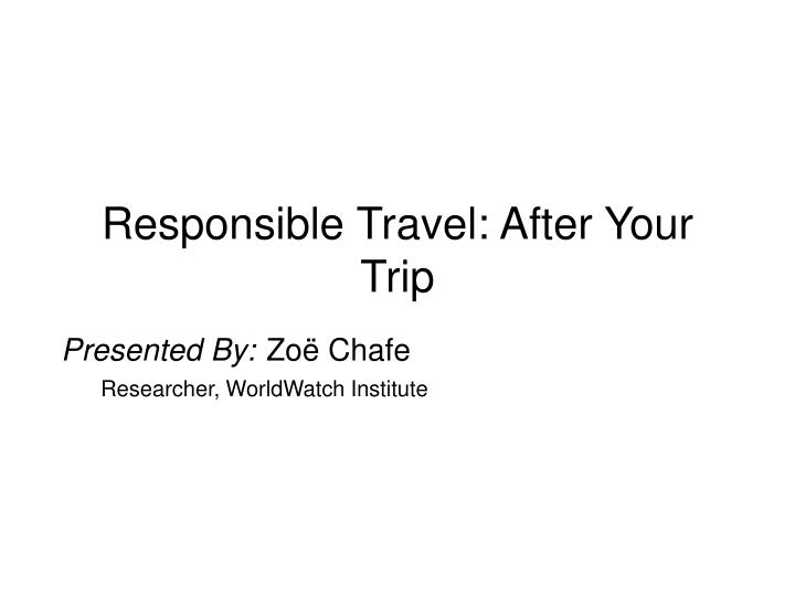 Responsible Travel: After Your Trip