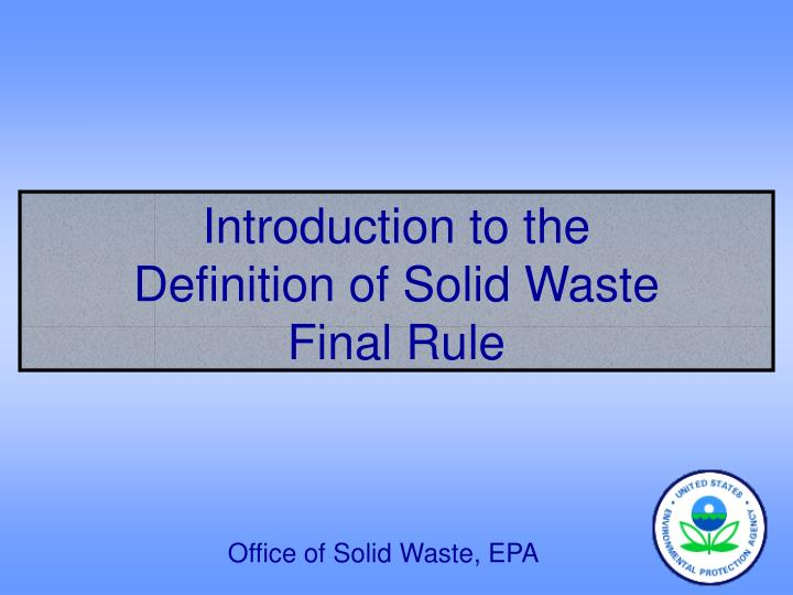 Introduction to the definition of solid waste final rule l.jpg