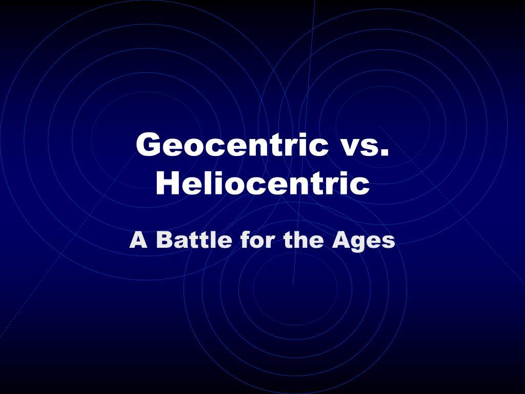 Geocentric vs. Heliocentric