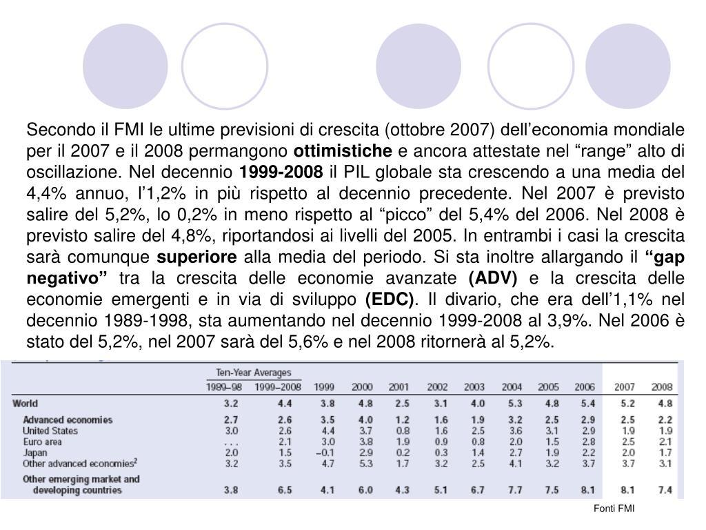 Secondo il FMI le ultime previsioni di crescita (ottobre 2007) dell'economia mondiale per il 2007 e il 2008 permangono