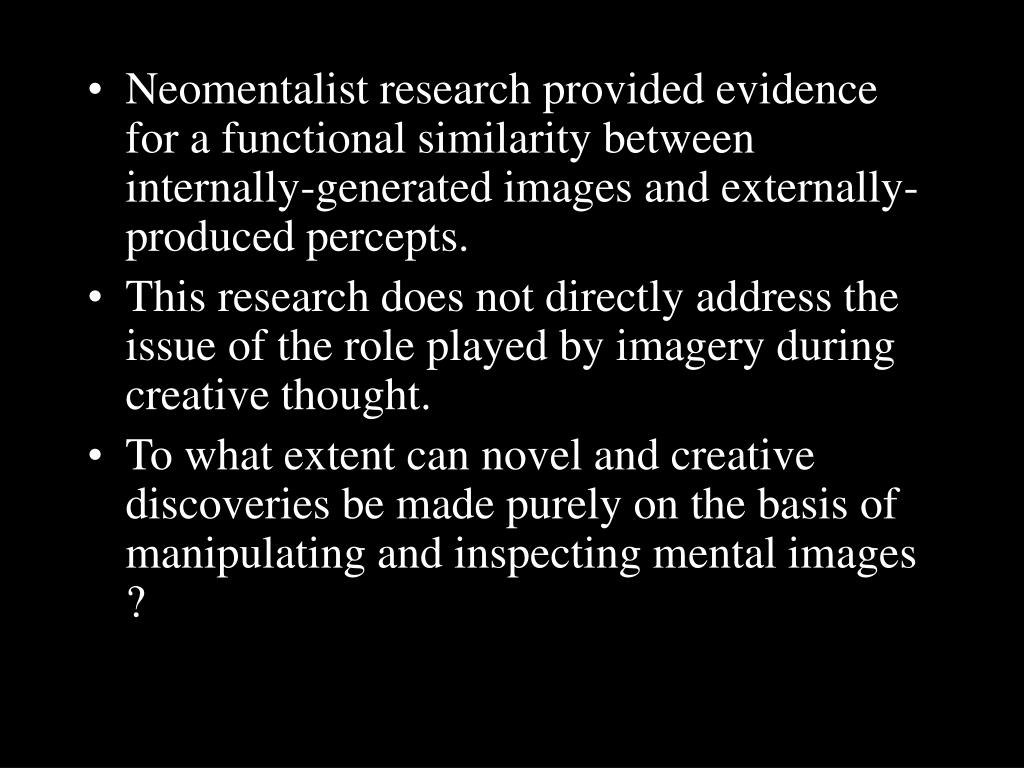 Neomentalist research provided evidence for a functional similarity between internally-generated images and externally-produced percepts.