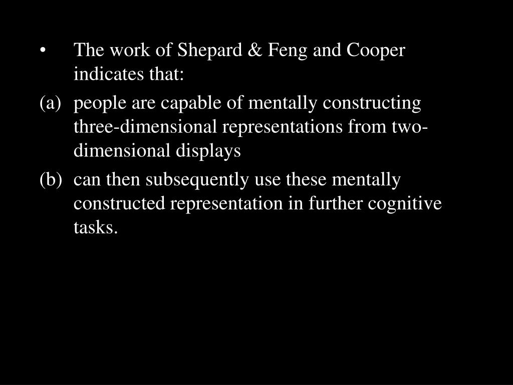 The work of Shepard & Feng and Cooper indicates that: