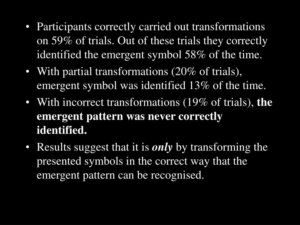 Participants correctly carried out transformations on 59% of trials. Out of these trials they correctly identified the emergent symbol 58% of the time.