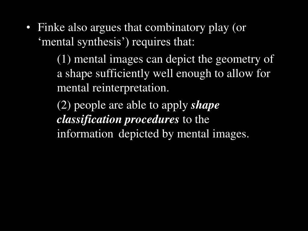 Finke also argues that combinatory play (or 'mental synthesis') requires that: