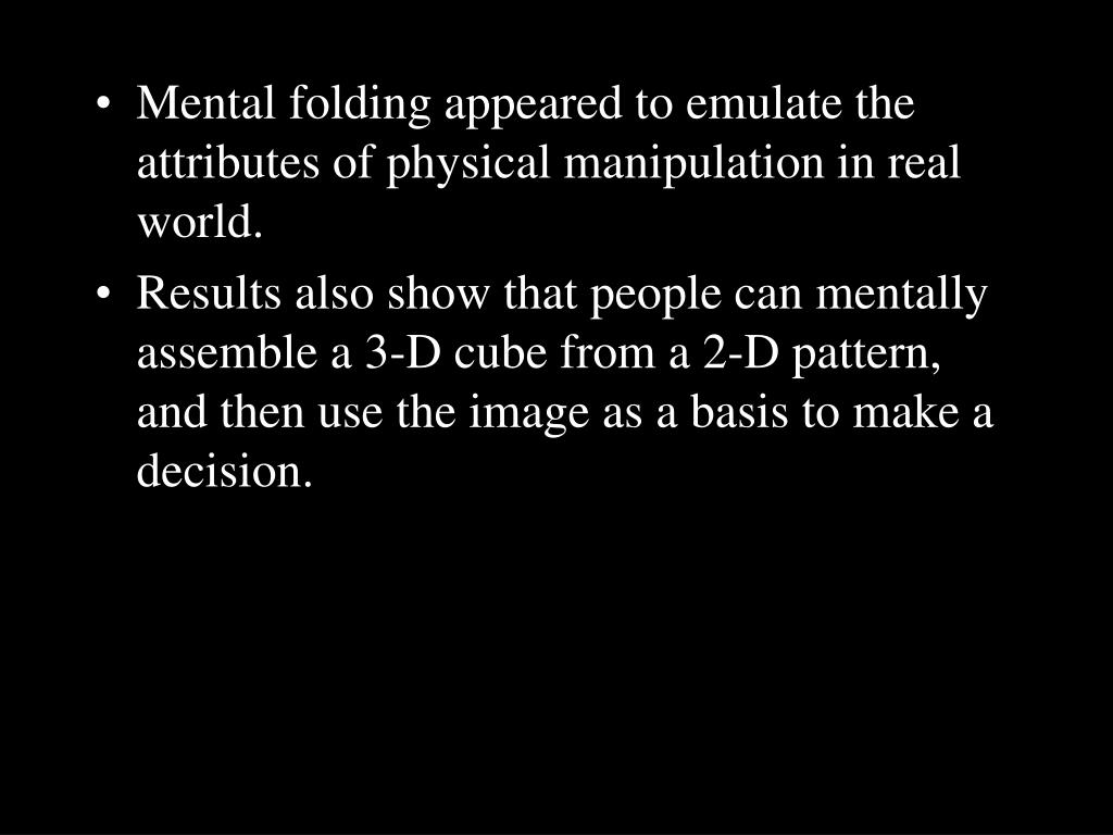 Mental folding appeared to emulate the attributes of physical manipulation in real world.