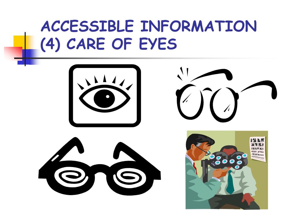 ACCESSIBLE INFORMATION  (4) CARE OF EYES