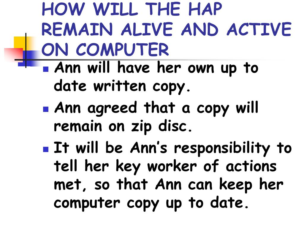 HOW WILL THE HAP REMAIN ALIVE AND ACTIVE ON COMPUTER