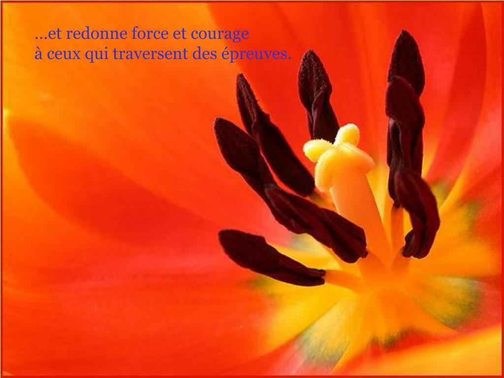 …et redonne force et courage