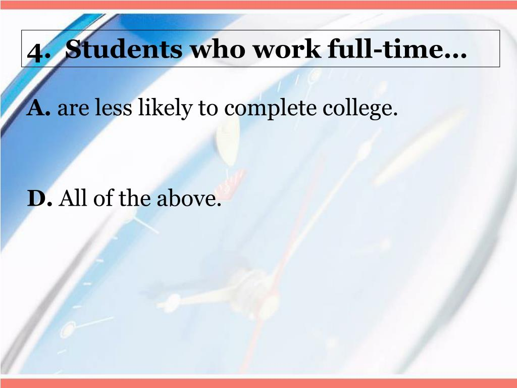 4.  Students who work full-time…