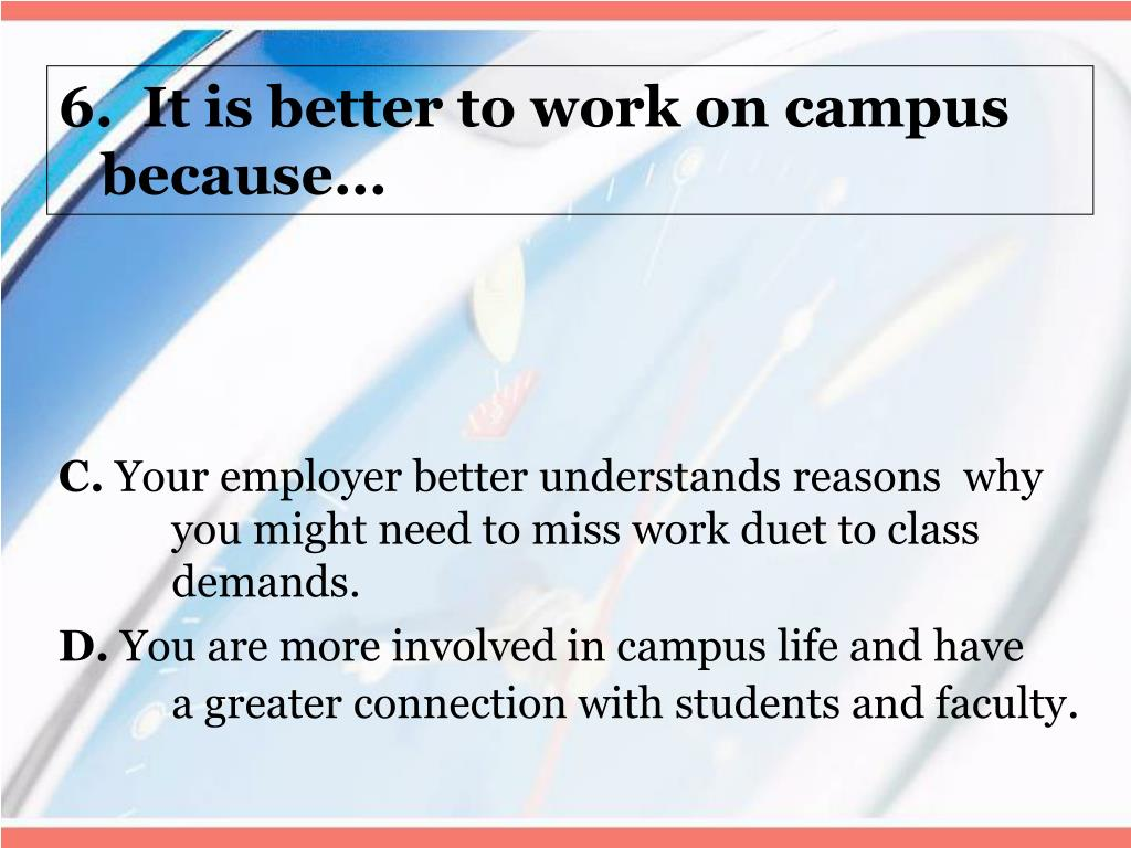 6.  It is better to work on campus because…