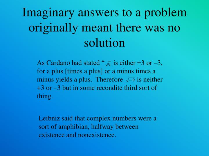 Imaginary answers to a problem originally meant there was no solution