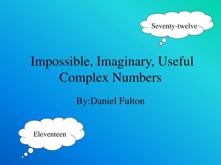 Impossible imaginary useful complex numbers