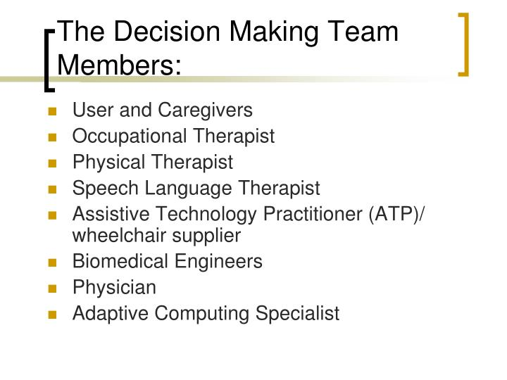 The Decision Making Team Members: