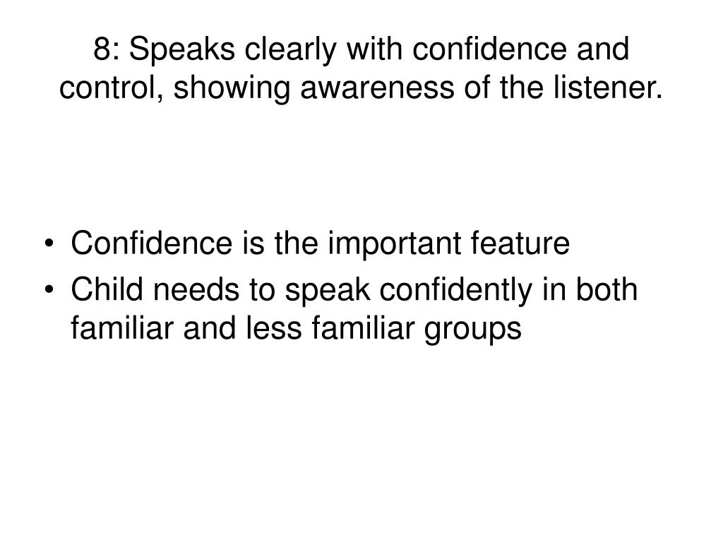 8: Speaks clearly with confidence and control, showing awareness of the listener.