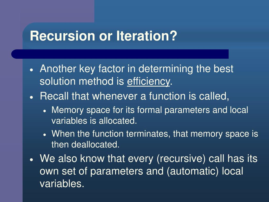 Recursion or Iteration?