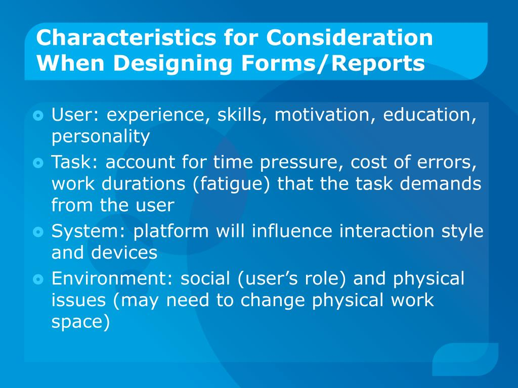 Characteristics for Consideration When Designing Forms/Reports