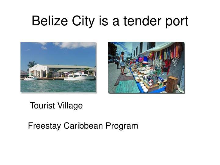 Belize City is a tender port