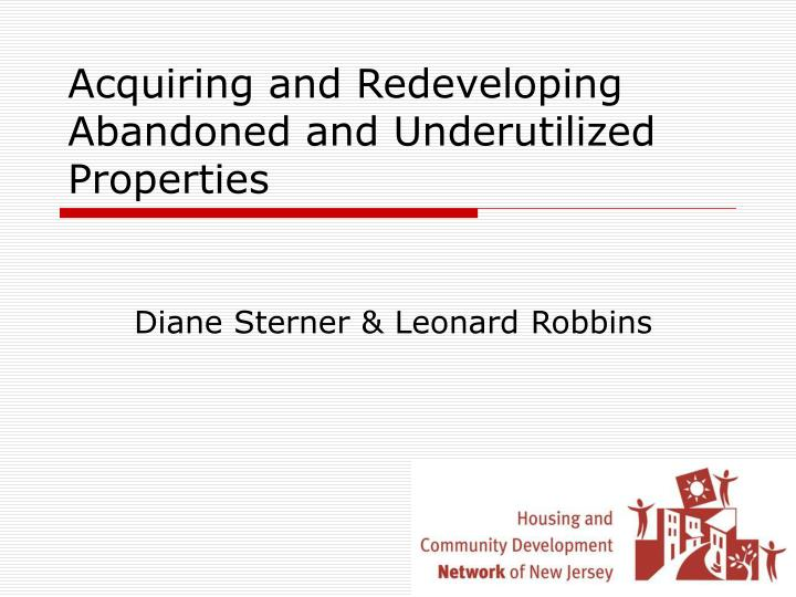 Acquiring and redeveloping abandoned and underutilized properties