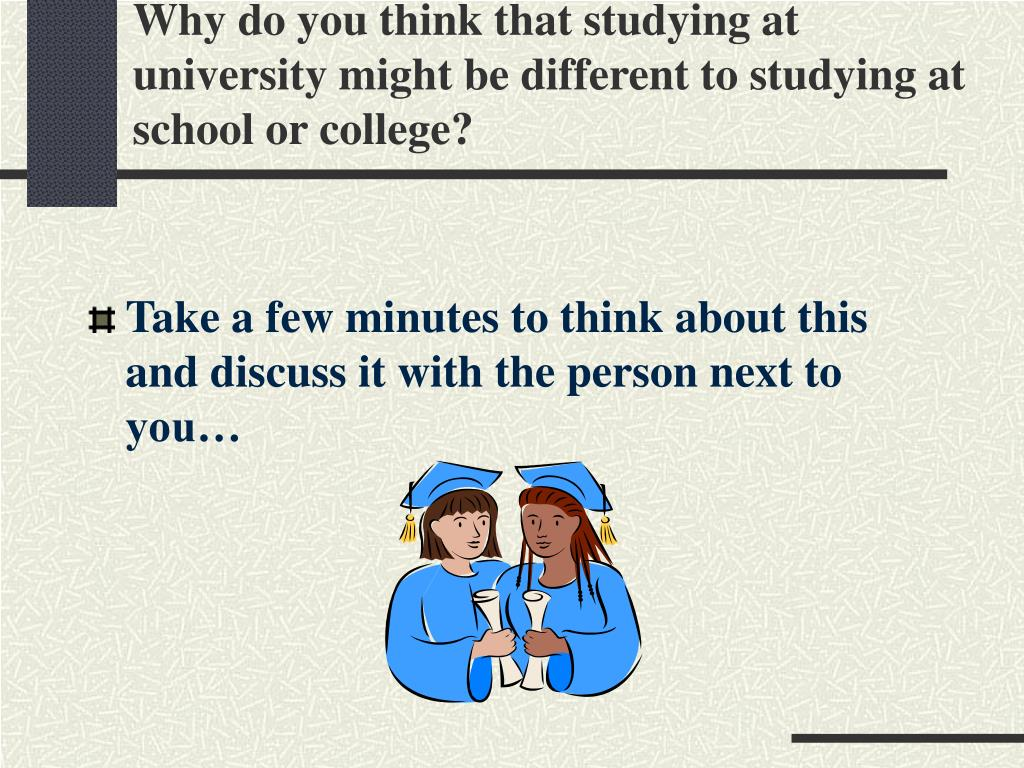 Why do you think that studying at university might be different to studying at school or college?