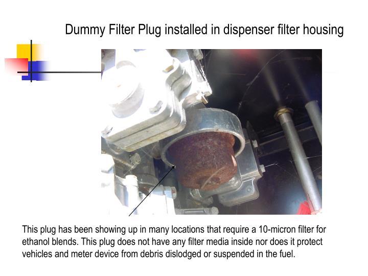 Dummy Filter Plug installed in dispenser filter housing