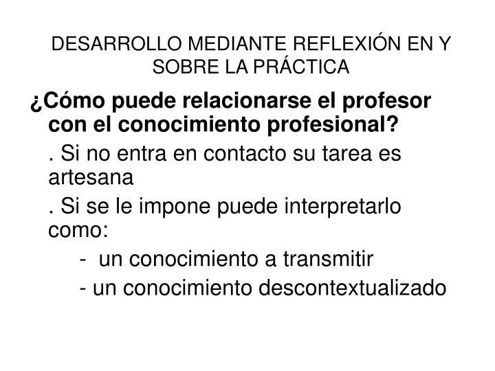DESARROLLO MEDIANTE REFLEXIÓN EN Y SOBRE LA PRÁCTICA
