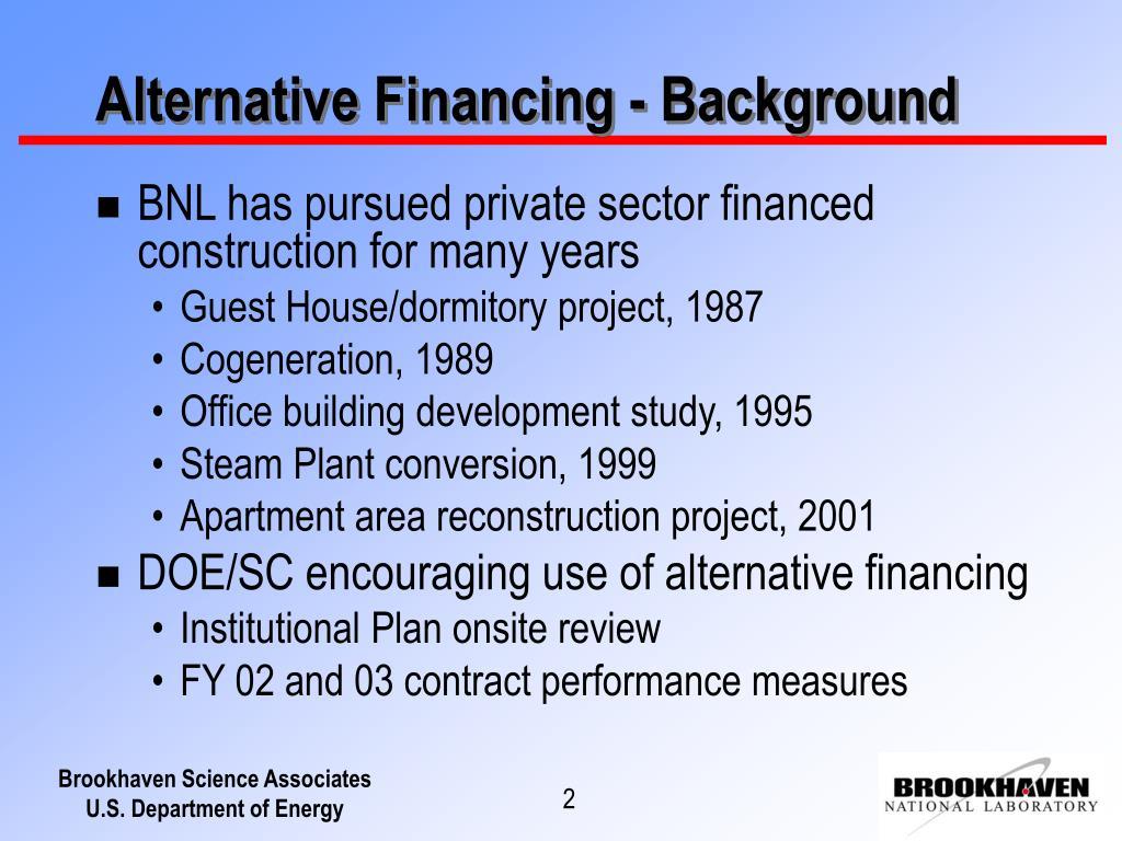 Alternative Financing - Background