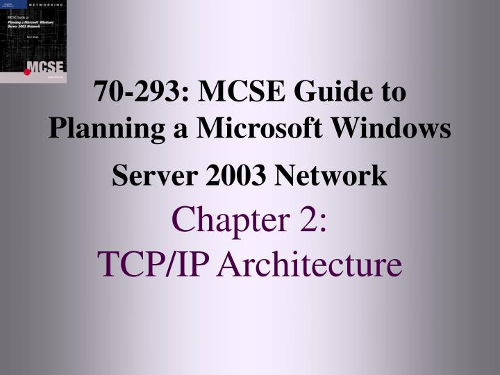 70 293 mcse guide to planning a microsoft windows server 2003 network chapter 2 tcp ip architecture