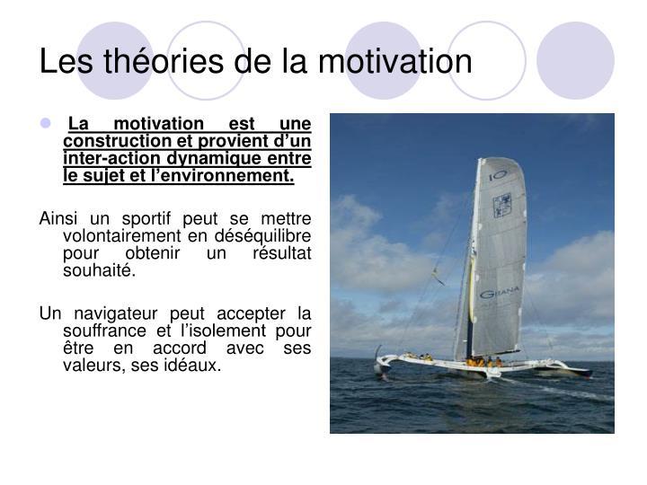 La motivation est une construction et provient d'un inter-action dynamique entre le sujet et l'environnement.