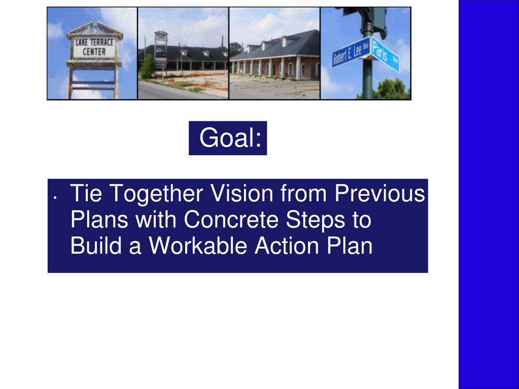 Tie Together Vision from Previous Plans with Concrete Steps to Build a Workable Action Plan