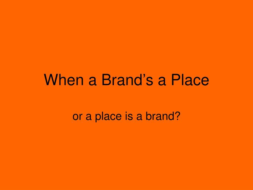 When a Brand's a Place