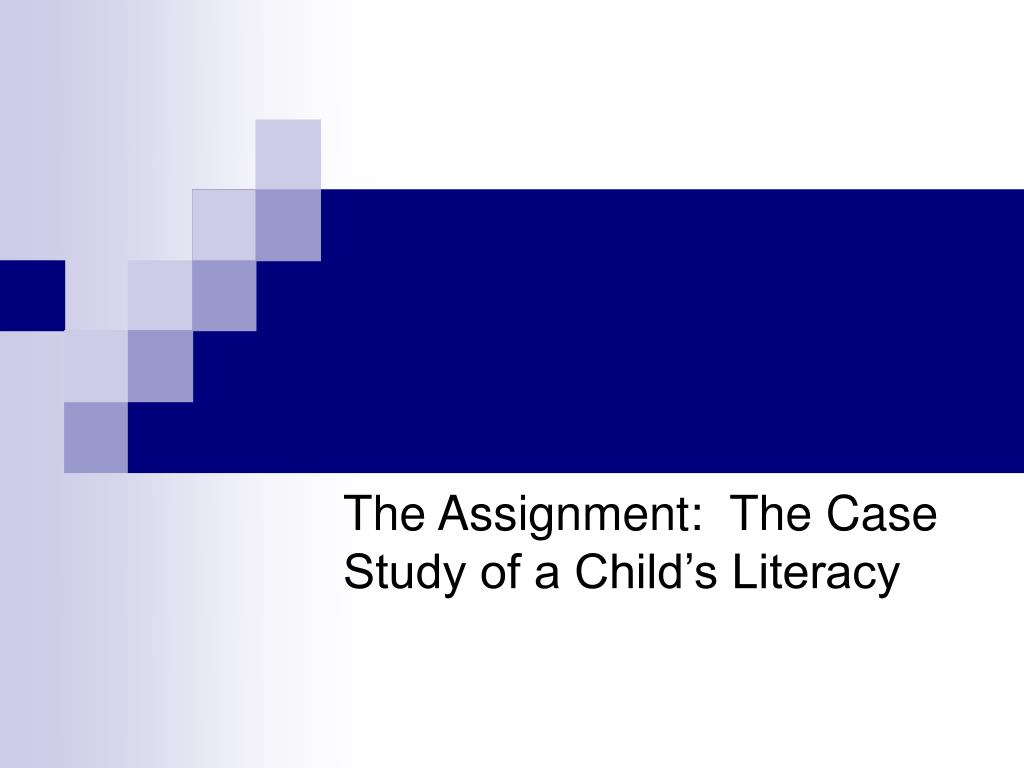 The Assignment:  The Case Study of a Child's Literacy