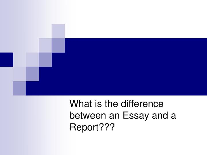 What is the difference between an essay and a report