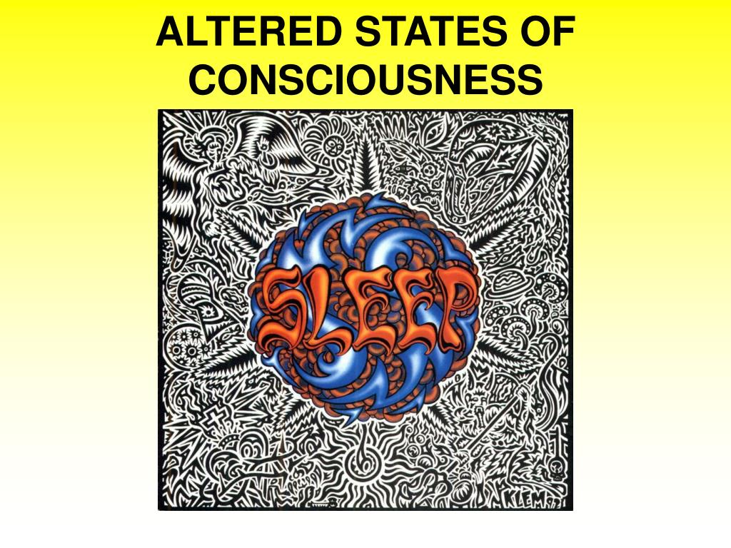 altered state of consciousness Any state of consciousness, which is significantly different from the normal state, is known as the altered state of consciousness this article provides some.
