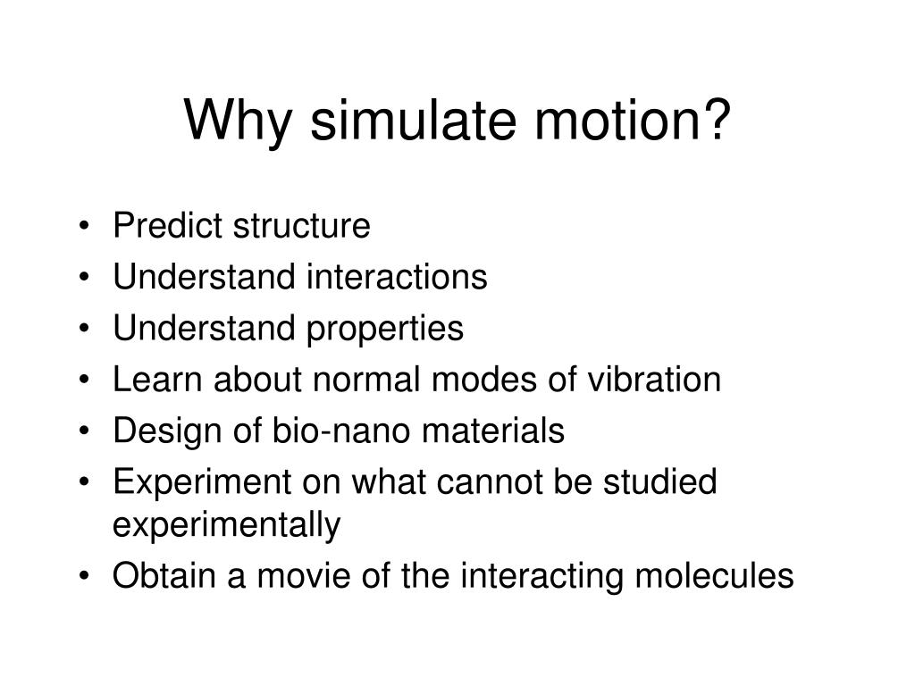 Why simulate motion?