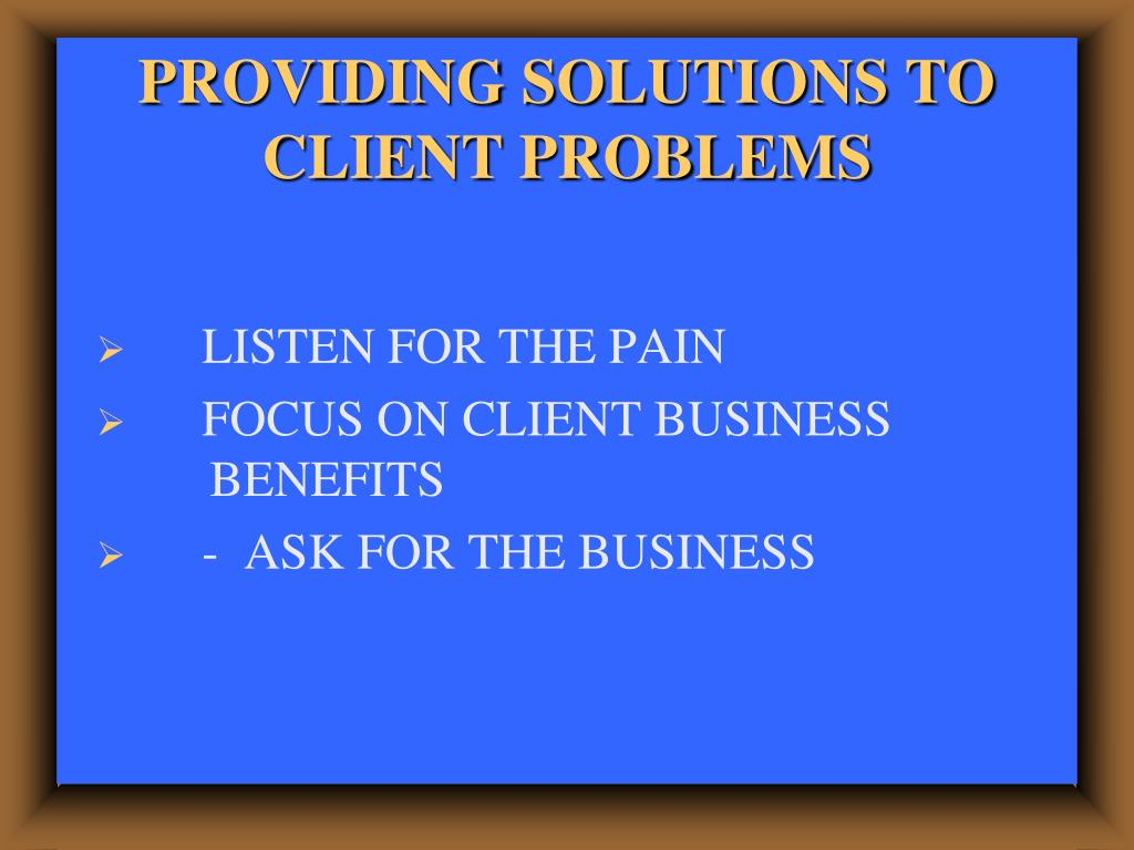 PROVIDING SOLUTIONS TO CLIENT PROBLEMS