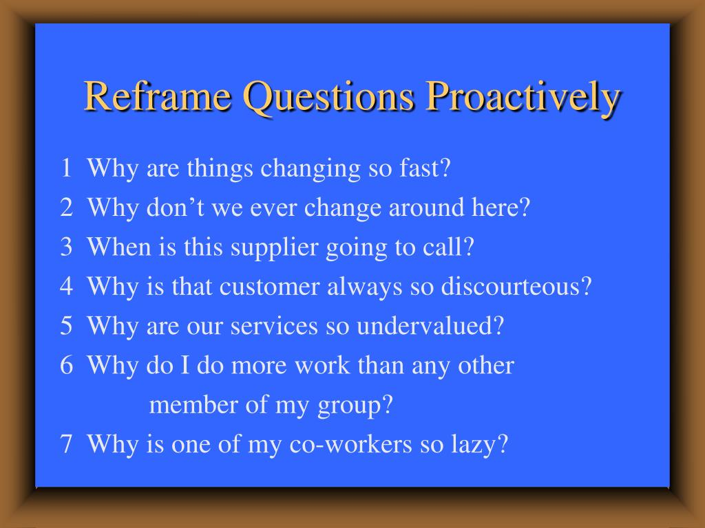 Reframe Questions Proactively