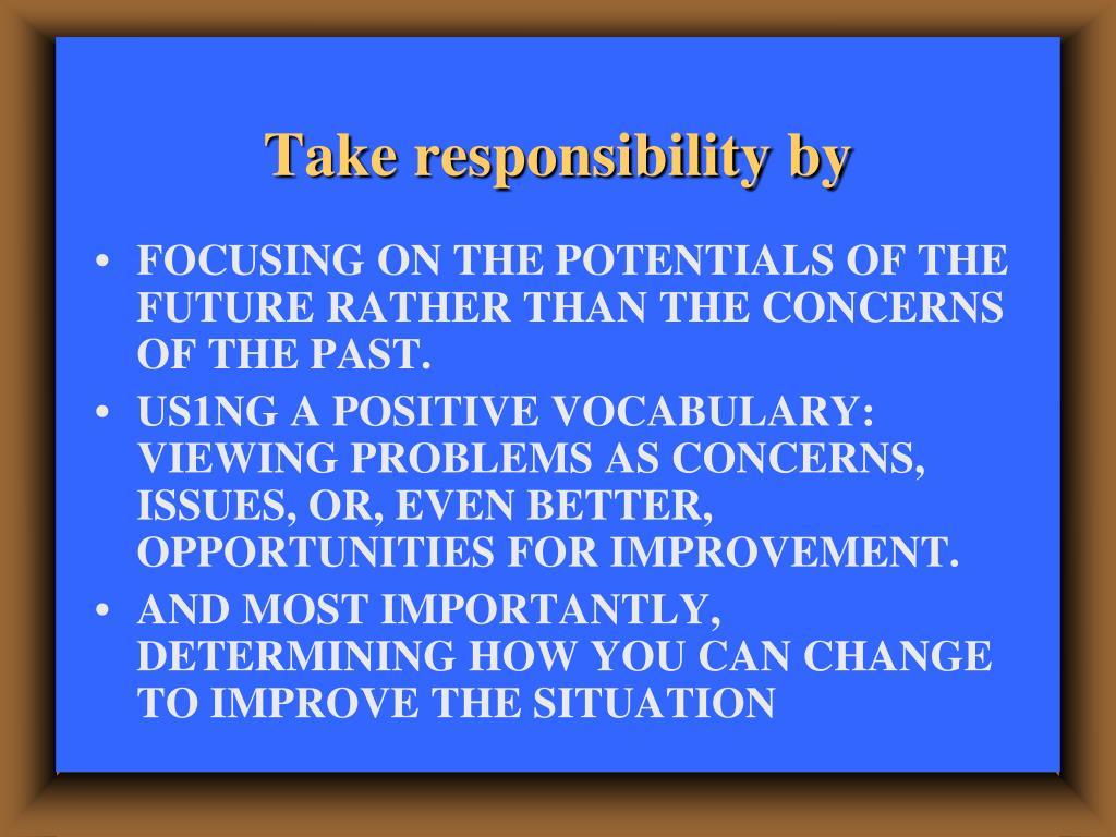 Take responsibility by