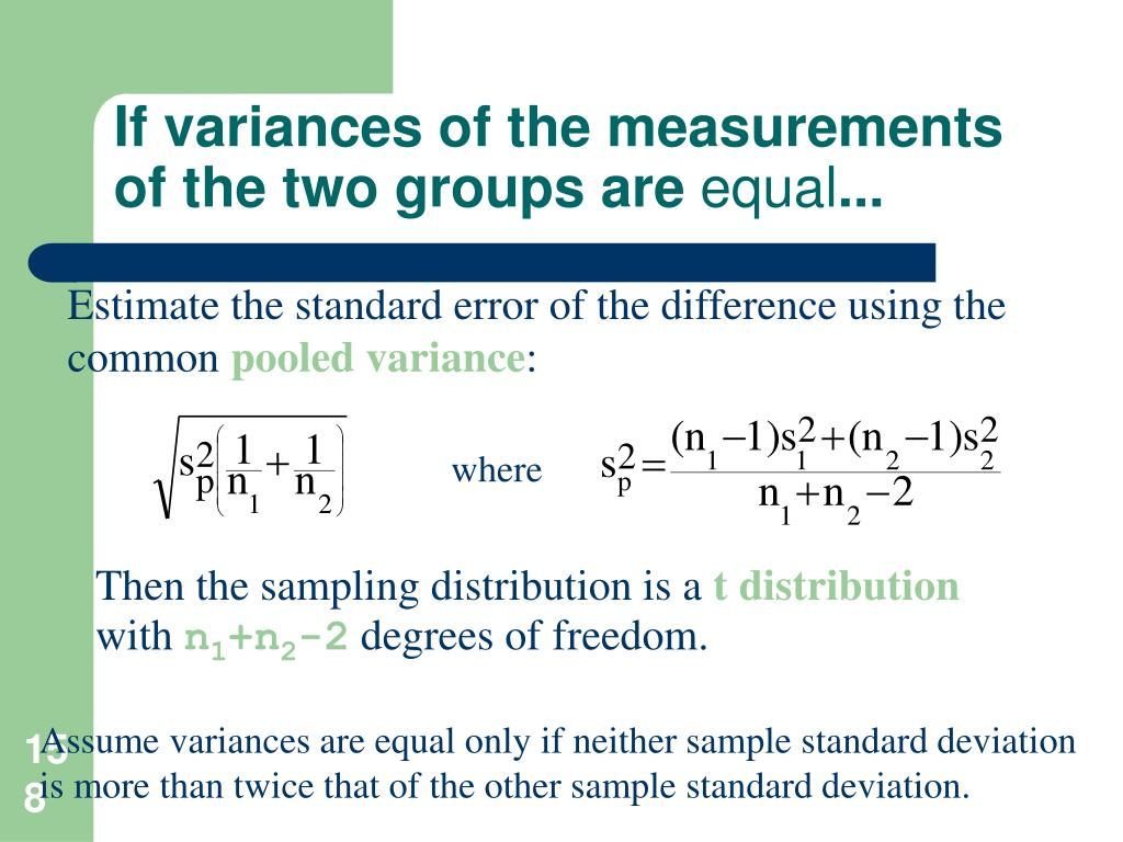 If variances of the measurements of the two groups are