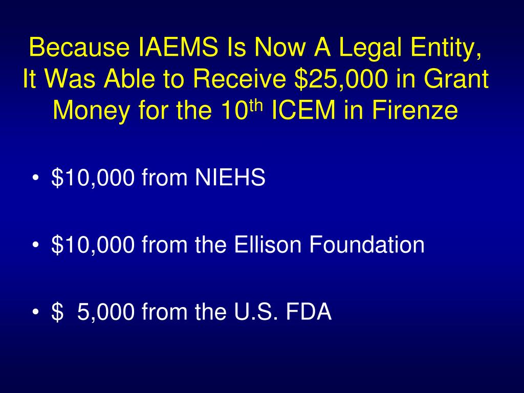 Because IAEMS Is Now A Legal Entity, It Was Able to Receive $25,000 in Grant Money for the 10