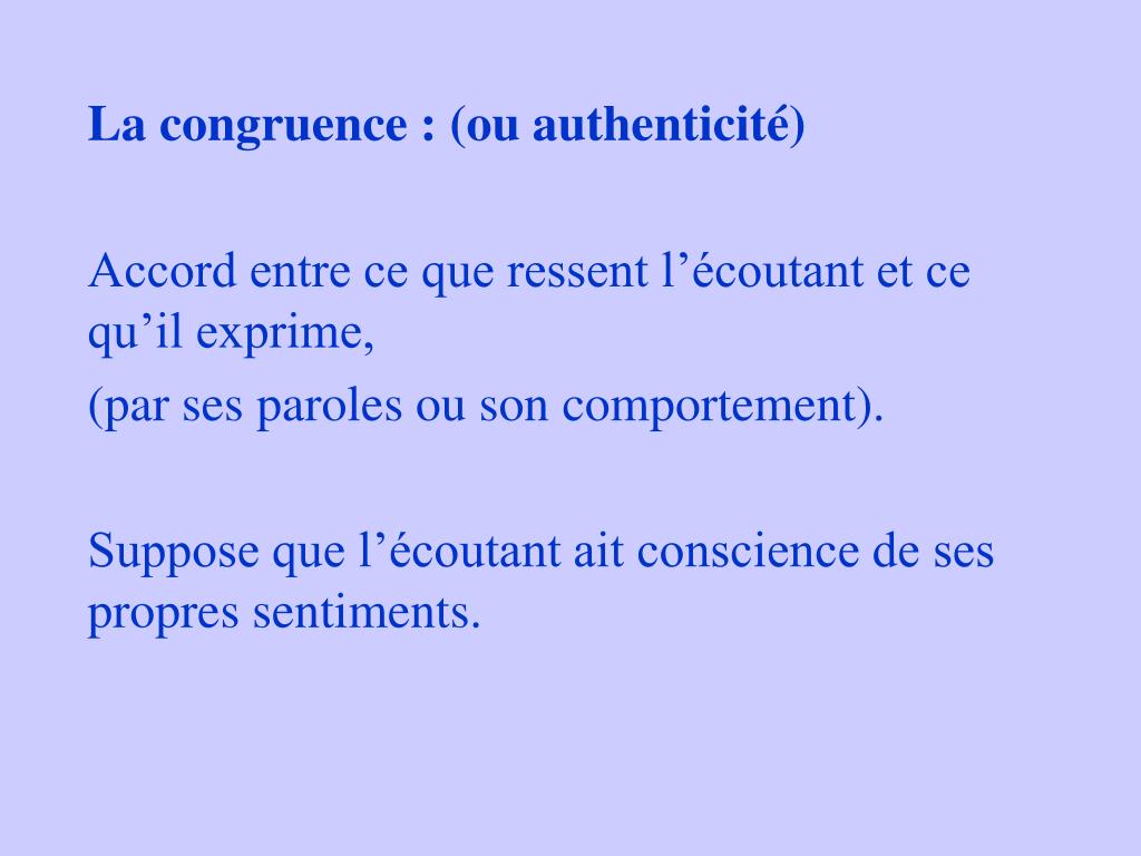 La congruence : (ou authenticité)