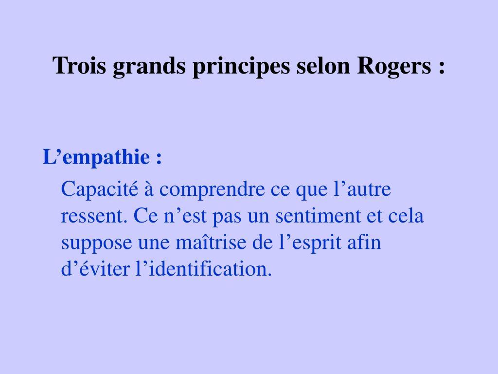 Trois grands principes selon Rogers :