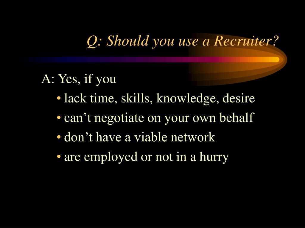 Q: Should you use a Recruiter?