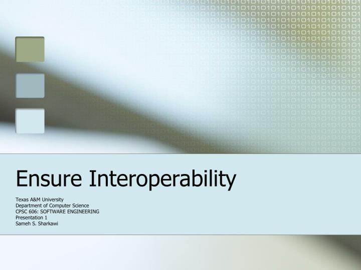Ensure interoperability