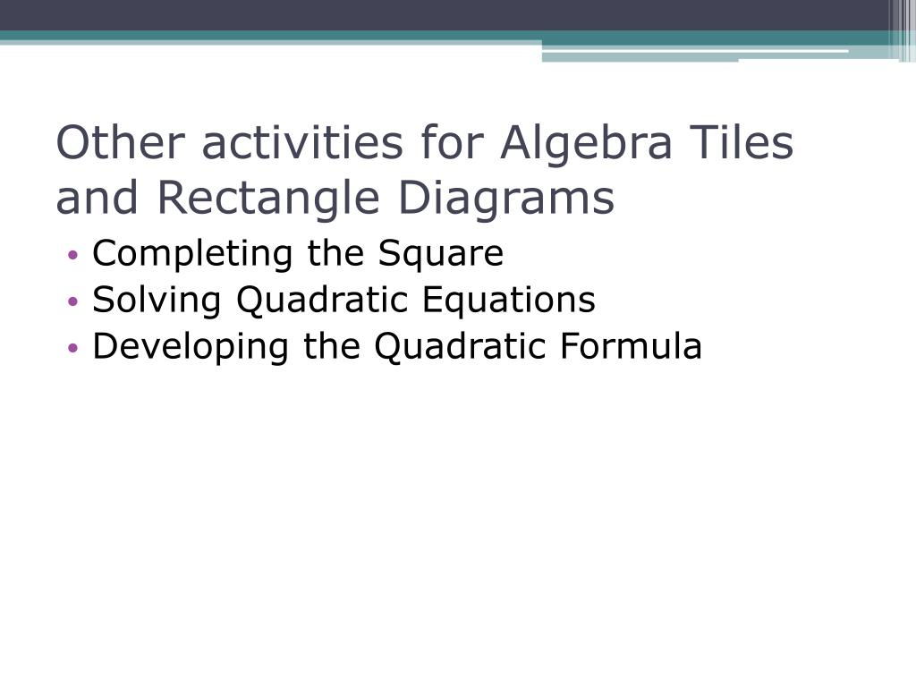 Other activities for Algebra Tiles and Rectangle Diagrams
