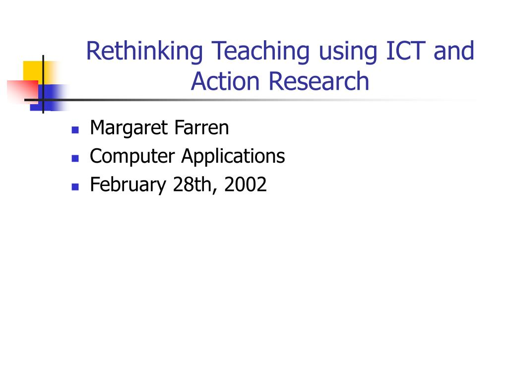 Rethinking Teaching using ICT and Action Research