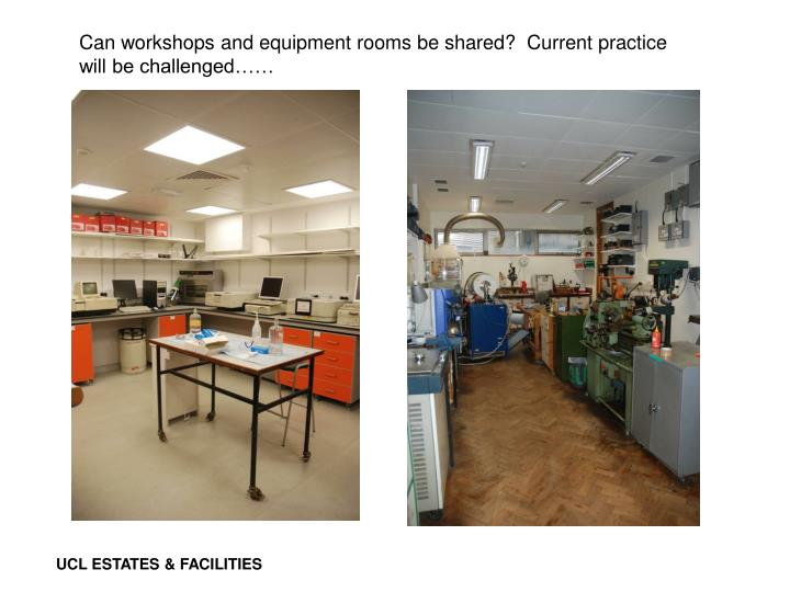 Can workshops and equipment rooms be shared?  Current practice will be challenged……
