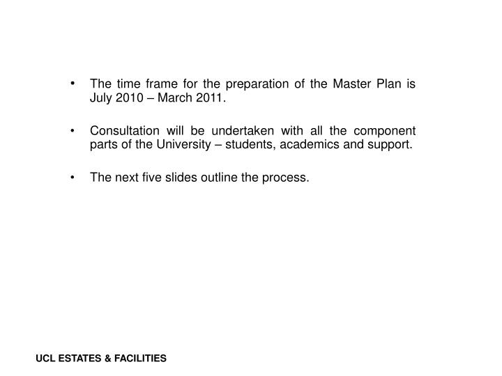 The time frame for the preparation of the Master Plan is July 2010 – March 2011.
